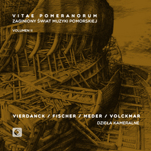 "Consortium Sedinum - ""Vitae Pomeranorum – The Lost World of Pomeranian Music Volumen II: Vierdanck, Fischer, Meder, Volckmar - Chamber works"""